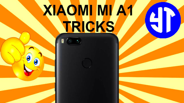 Xiaomi Mi A1: 7+ Best Tips & Tricks that you should know