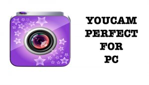 Youcam Perfect for PC Free Download(Works on Windows 7/8/8.1/10)