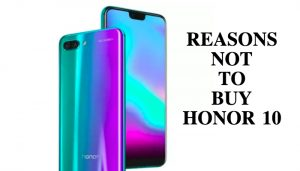 Top 9 Problems of Honor 10(Reasons Not To Buy Honor 10)
